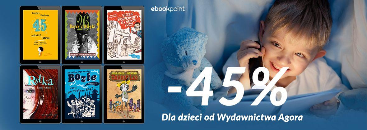Promocja na ebooki Dla dzieci od Wydawnictwa Agora [-45%]